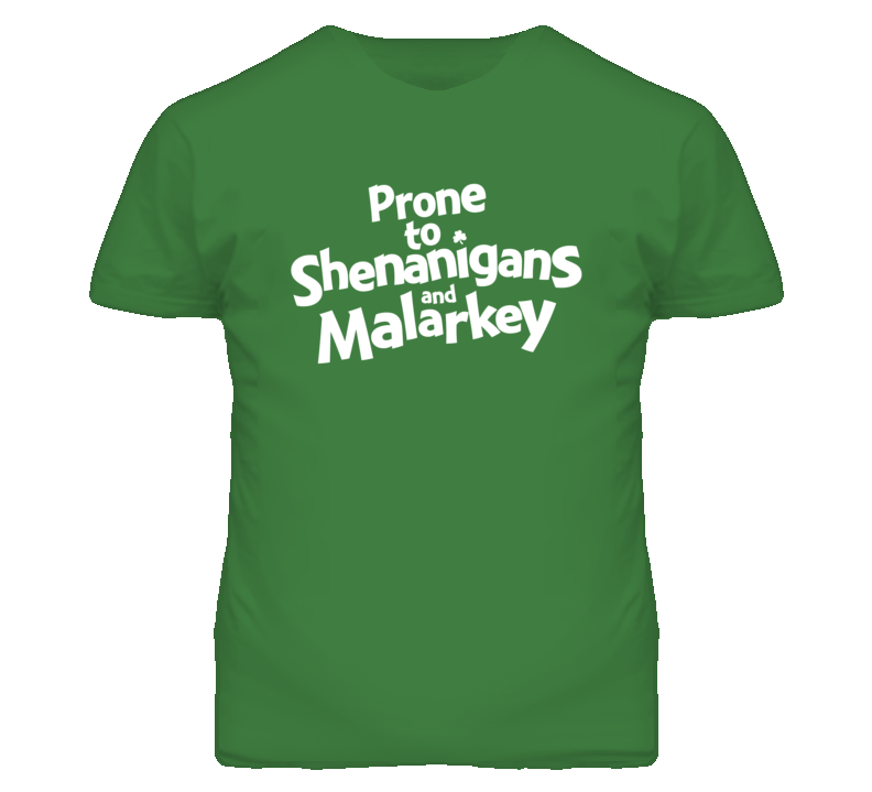 Prone to Shenanigans and Malarkey St Patricks Day t shirt