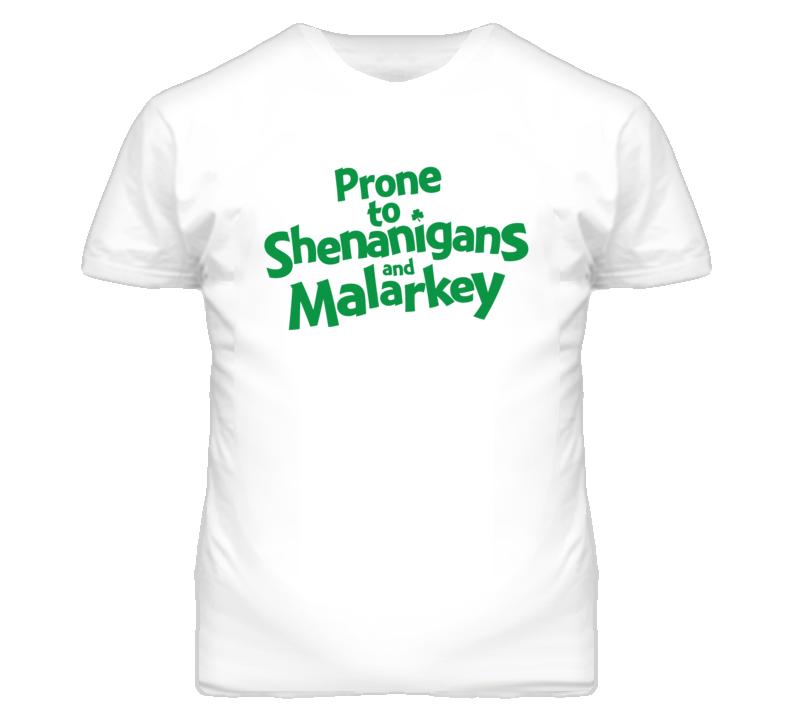 St Patricks Day T Shirt Prone to Shenanigans and Malarkey