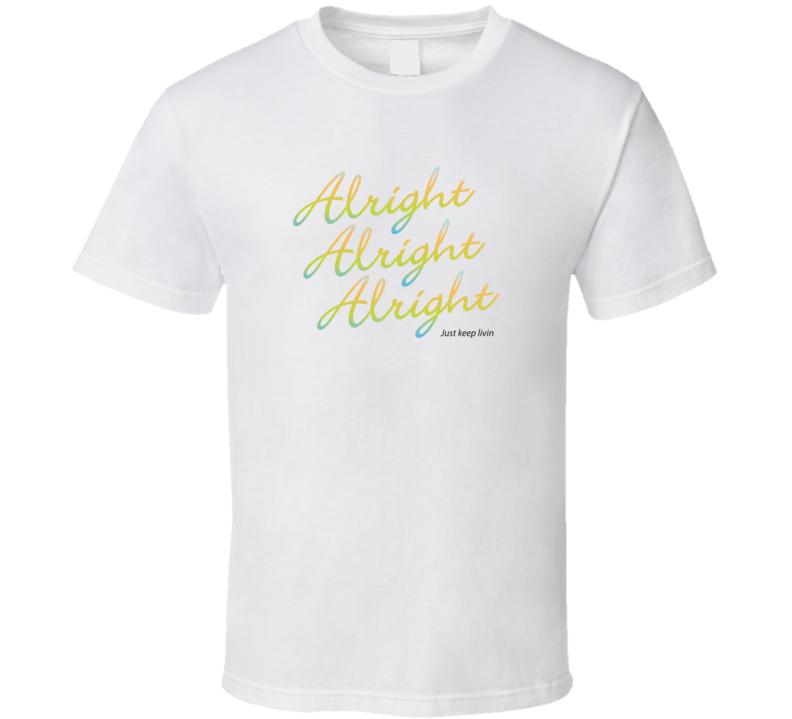 Alright Alright Alright Matthew Mcconaughey Inspired T Shirt