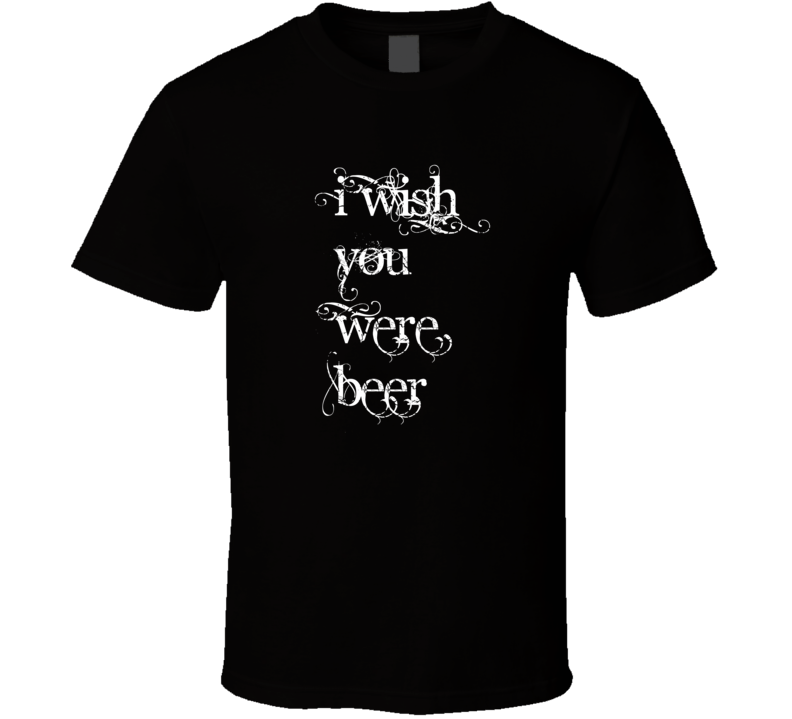 I Wish You Were Beer Funny Pink Floyd Parody Reverse T Shirt