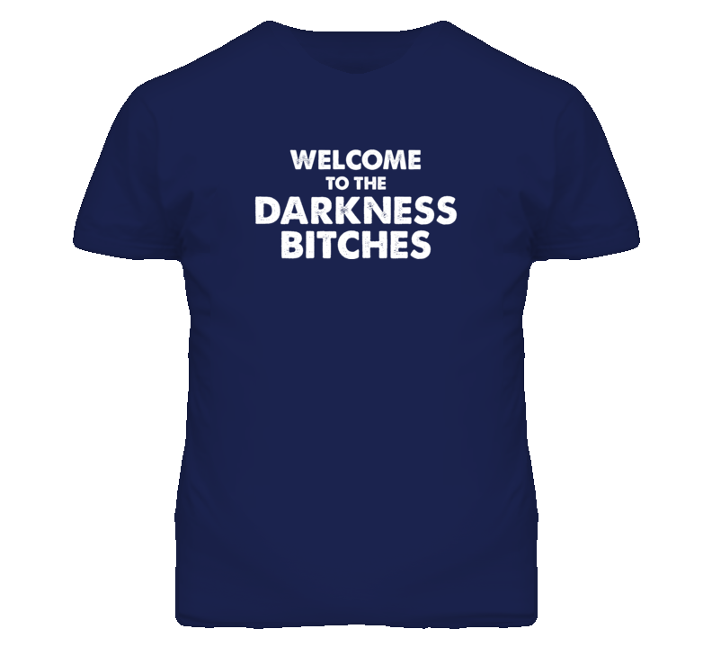 Welcome to the Darkness Bitches Neighbors T Shirt