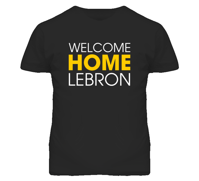 Welcome Home Lebron Cleveland T Shirt