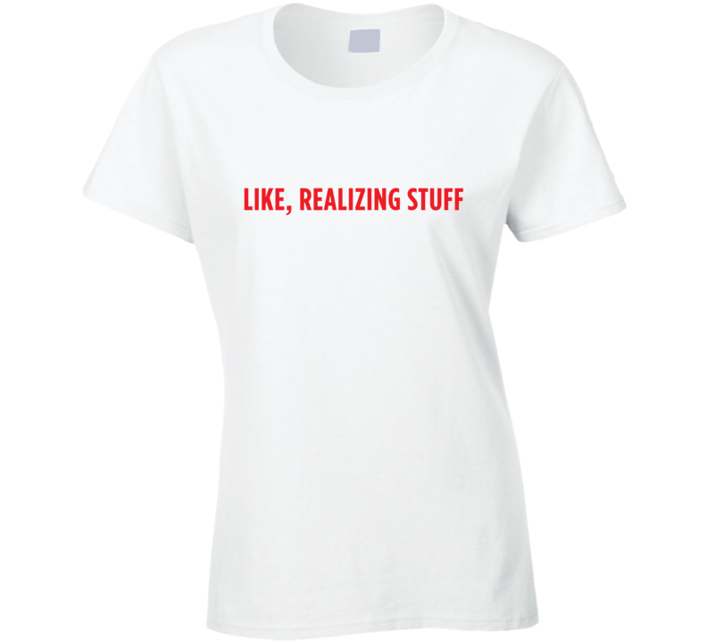 Like Realizing Stuff Kylie Jenner Inspired T Shirt