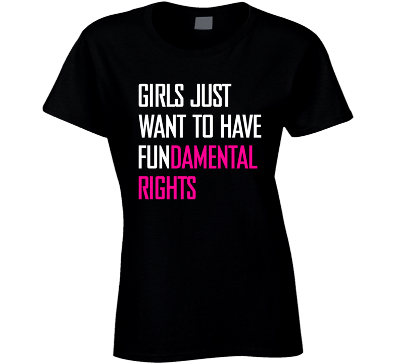 Girls Just Want To Have Fundamental Rights Womens Tshirt
