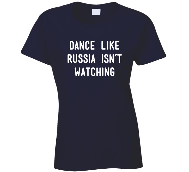 Dance Like Russia Isn't Watching Olivia Wilde Instagram Inspired T Shirt