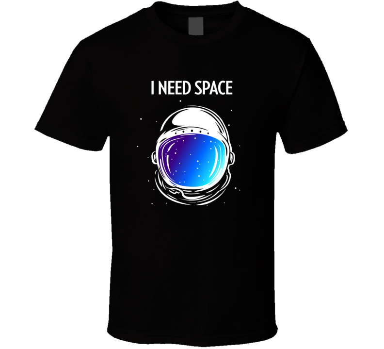 I Need Space T Shirt