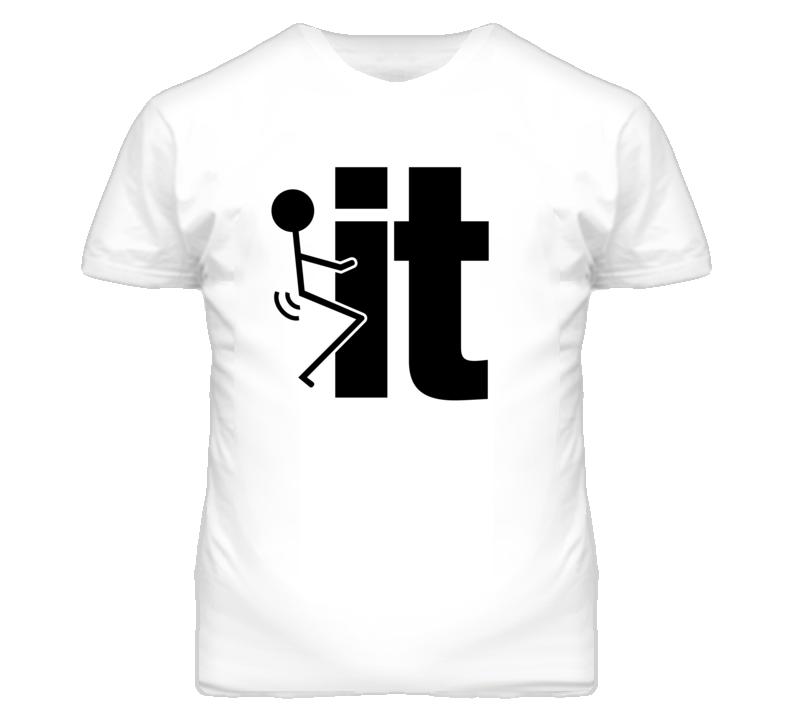Fuck It T Shirt