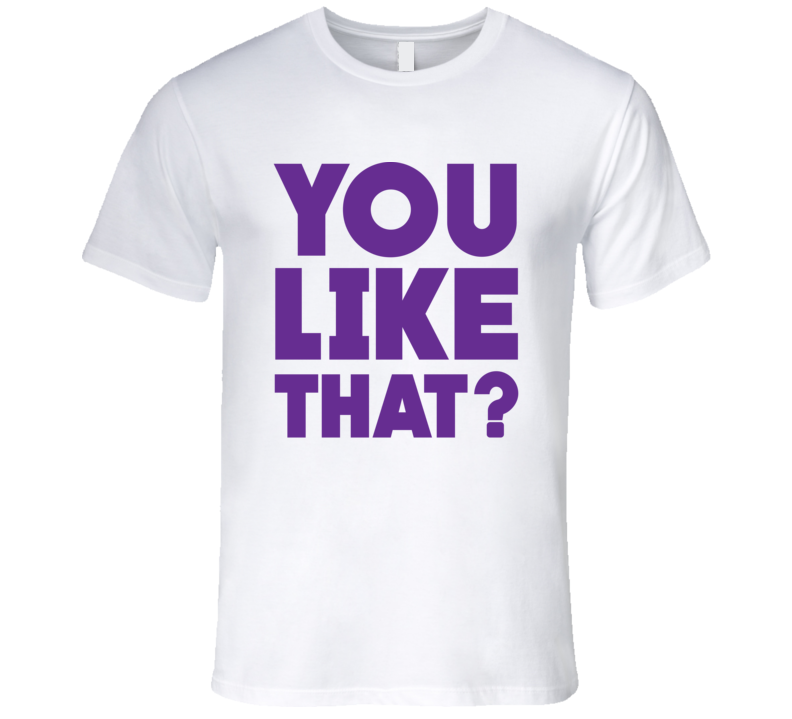You Like That? Kirk Cousins Inspired T Shirt