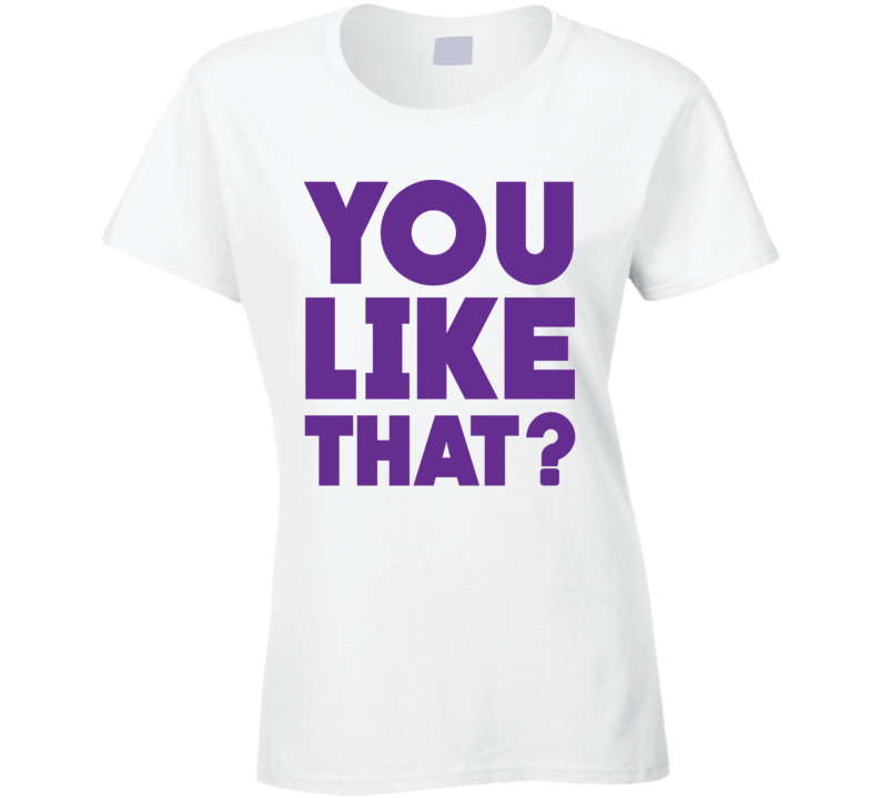You Like That? Kirk Cousins Inspired Ladies T Shirt