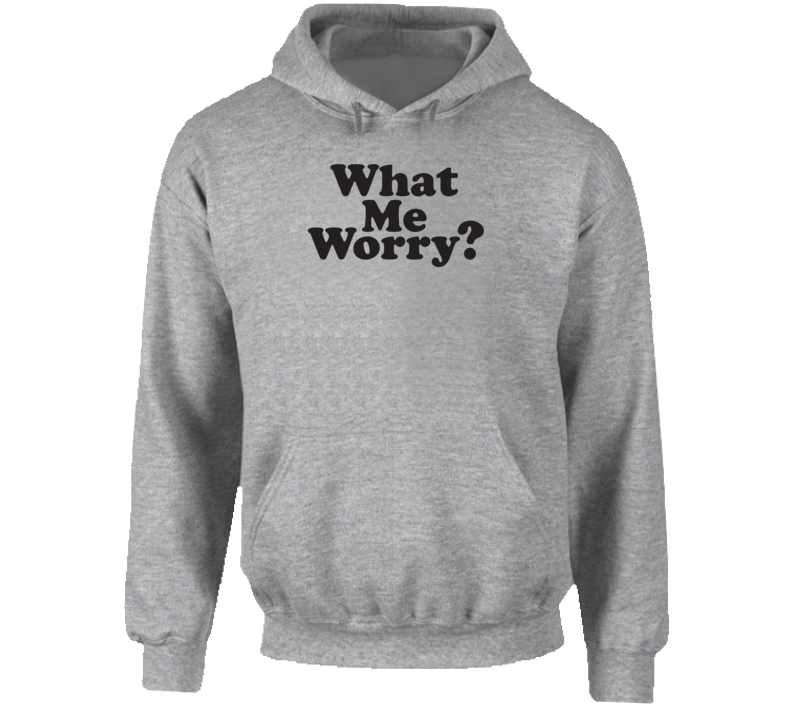 What Me Worry? Mad Inspired Hoodie