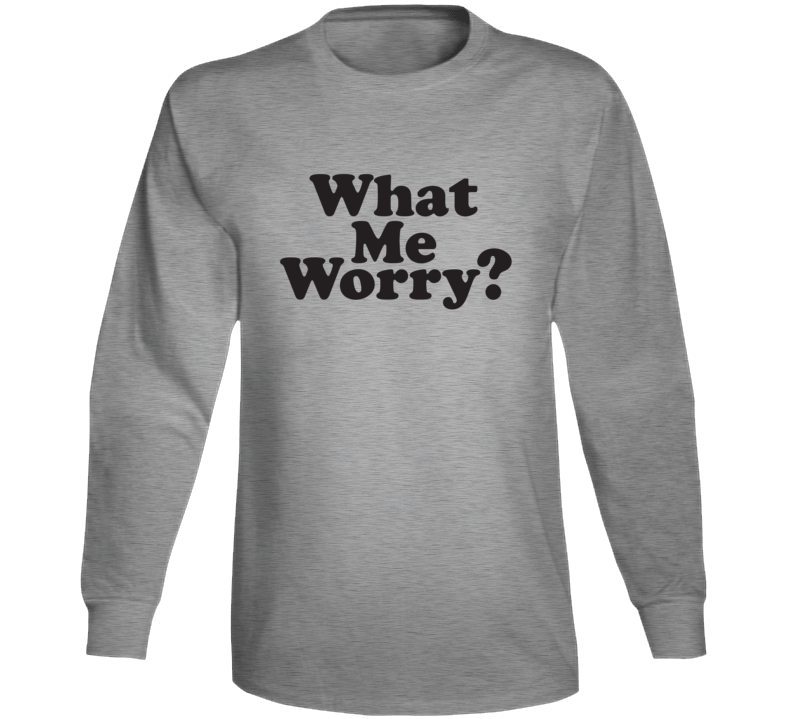 What Me Worry? Mad Inspired Long Sleeve