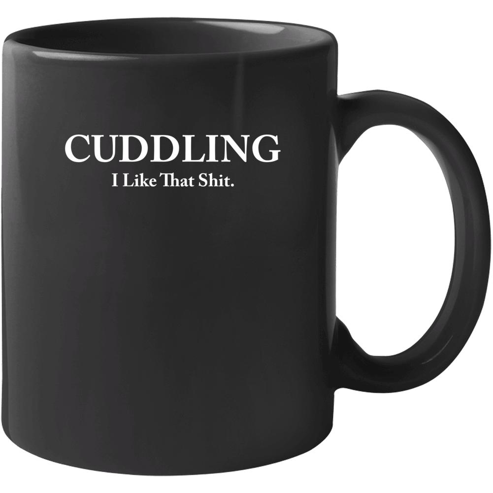 Cuddling I Like That Shit Mug