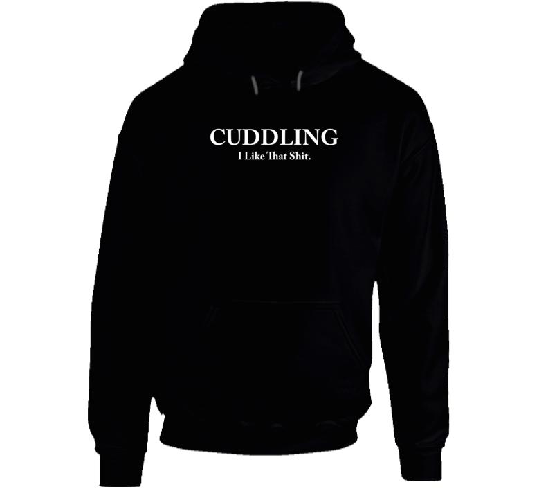Cuddling I Like That Shit Hoodie