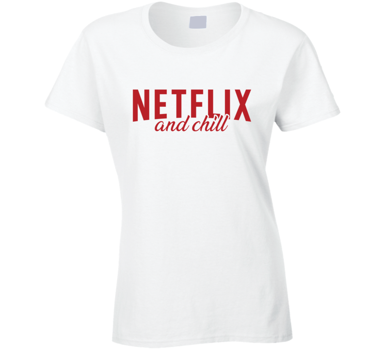 Netflix And Chill Ladies T Shirt