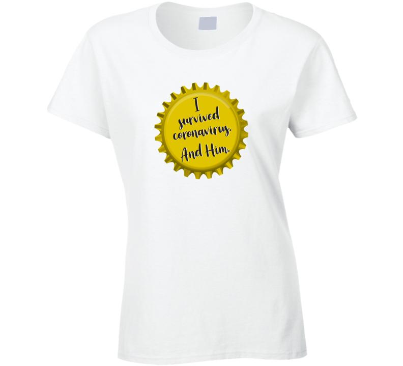 I Survived Coronavirus And Him Ladies T Shirt