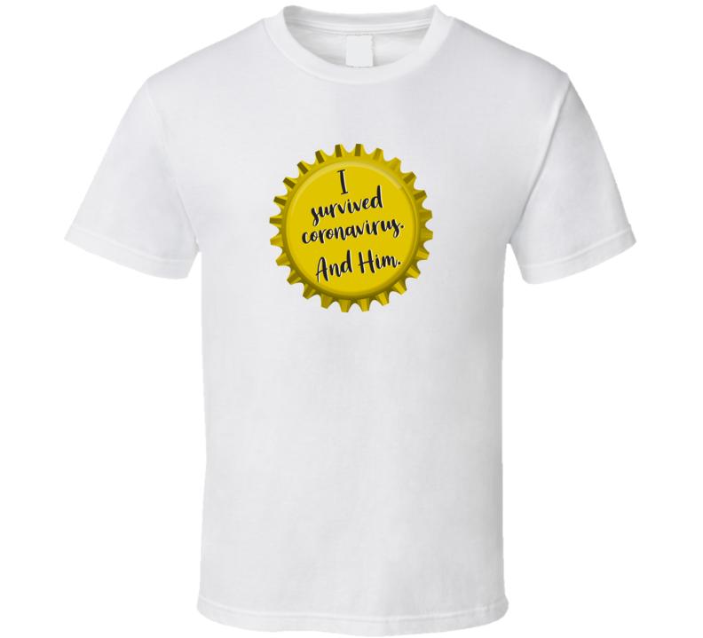 I Survived Coronavirus And Him T Shirt