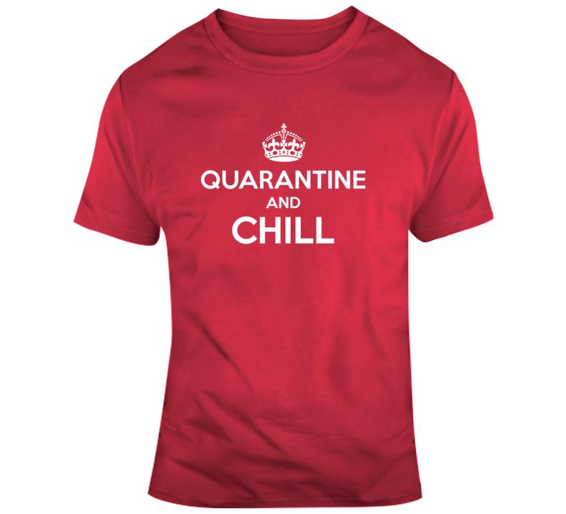 Quarantine And Chill T Shirt