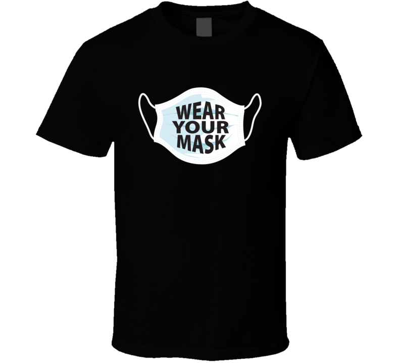 Covid Wear Your Mask T Shirt