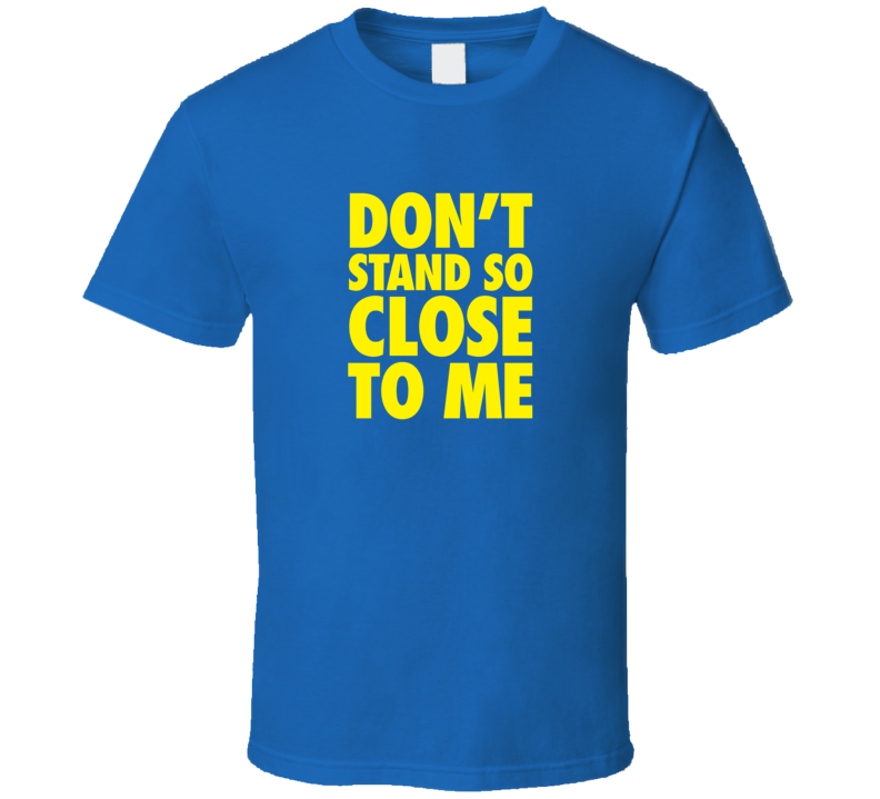 Don't Stand So Close To Me Covid T Shirt
