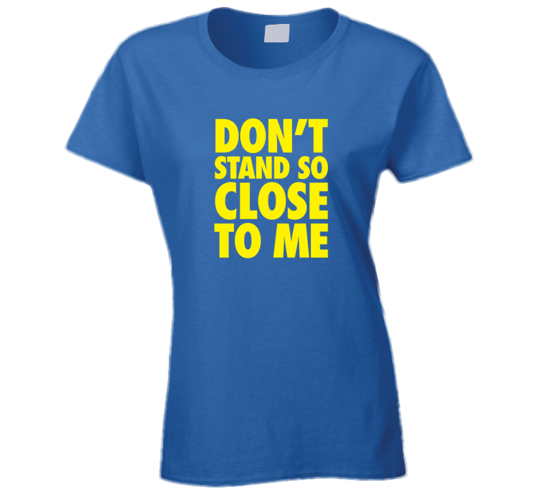 Don't Stand So Close To Me Covid Ladies T Shirt