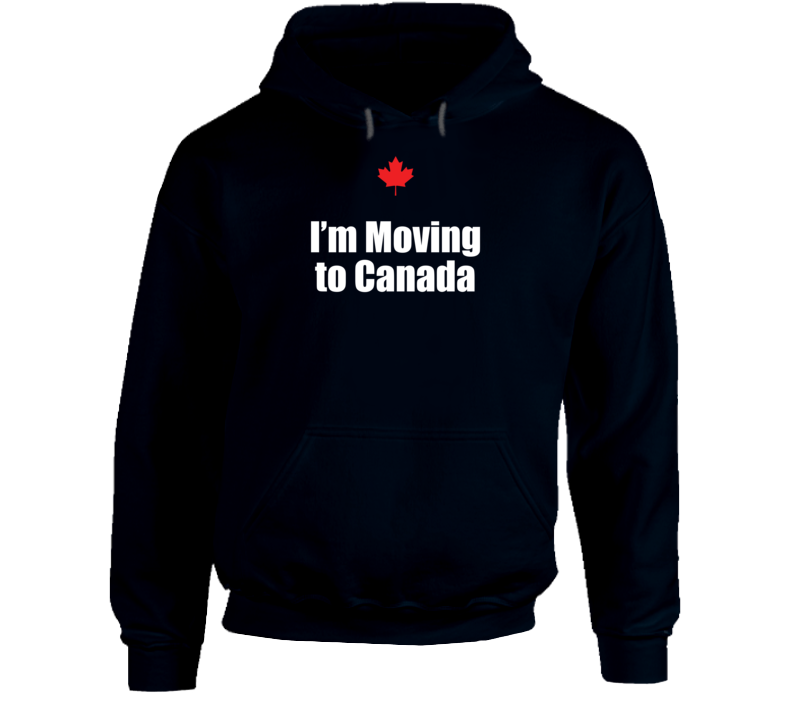 I'm Moving To Canada Hoodie
