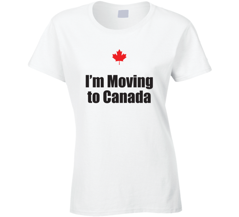 I'm Moving To Canada Ladies T Shirt