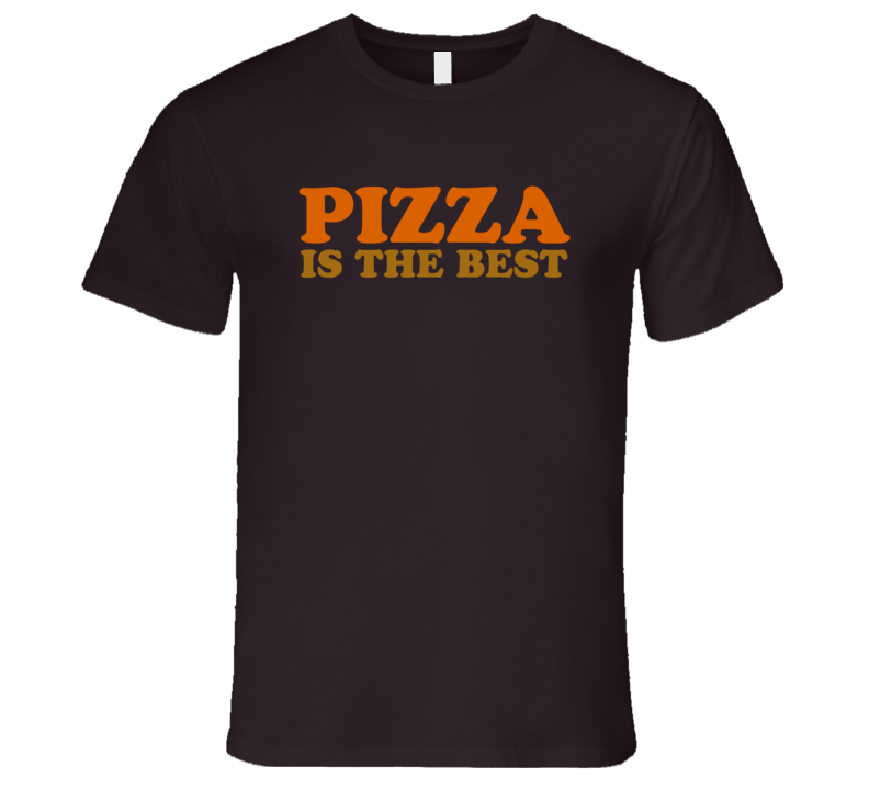 Pizza Is The Best Funny T shirt