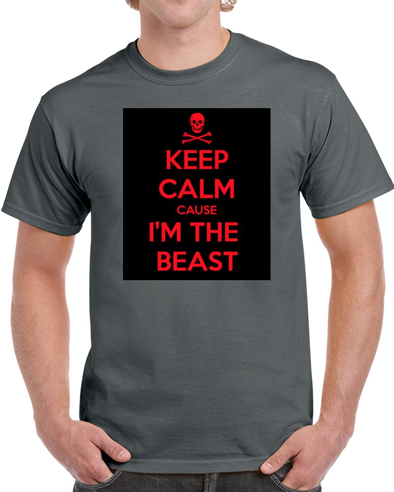 Keep Calm Cause I'm The Beast Shirt