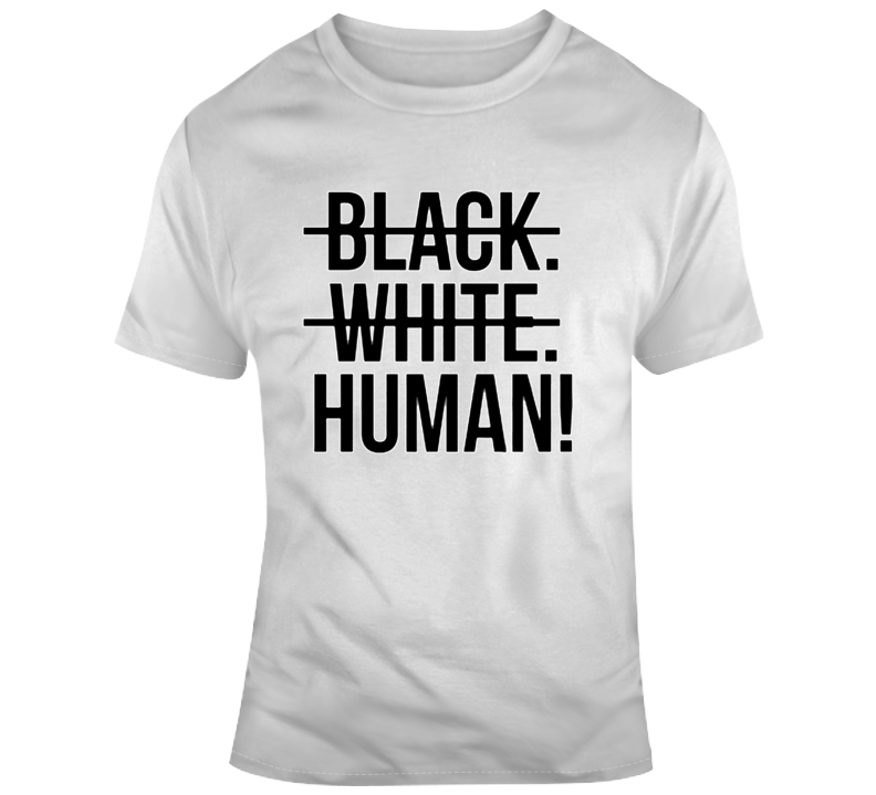 Black, White, Human, Humanity T Shirt