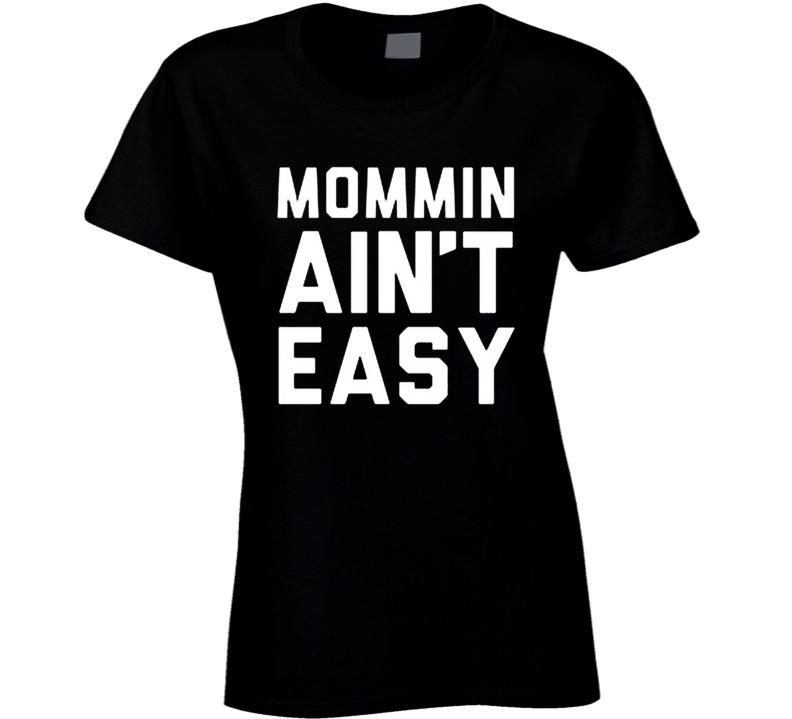 Mommin Ain't Easy Funny T Shirt