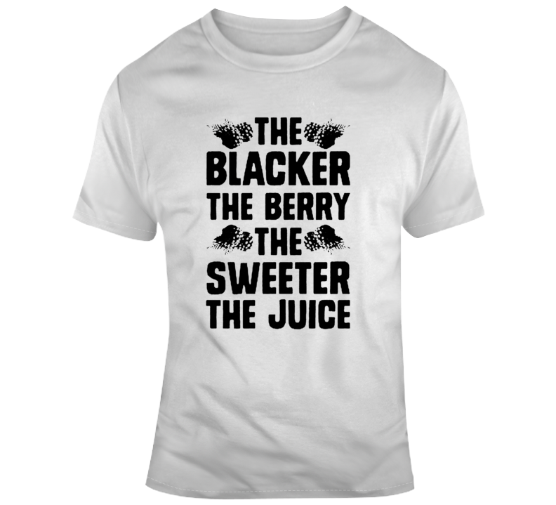 Blacker The Berry Sweeter The Juice T Shirt