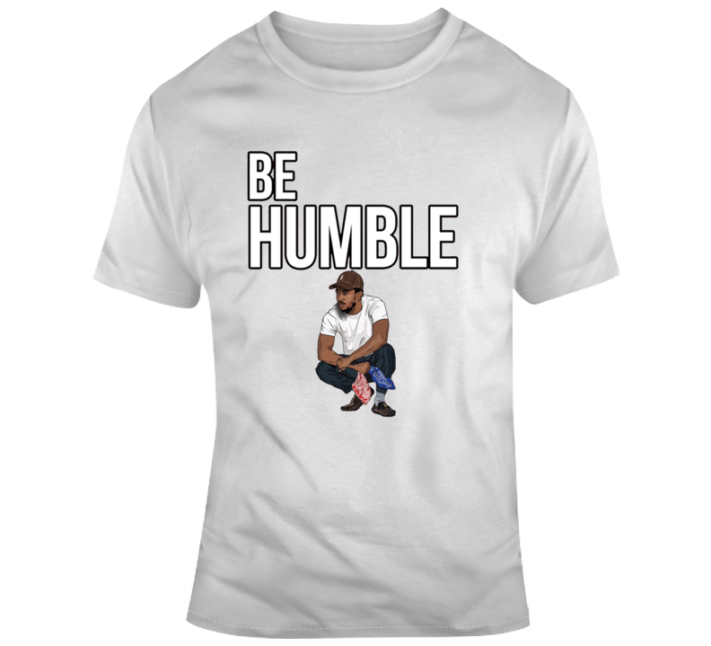 Be Humble Sit Down T Shirt