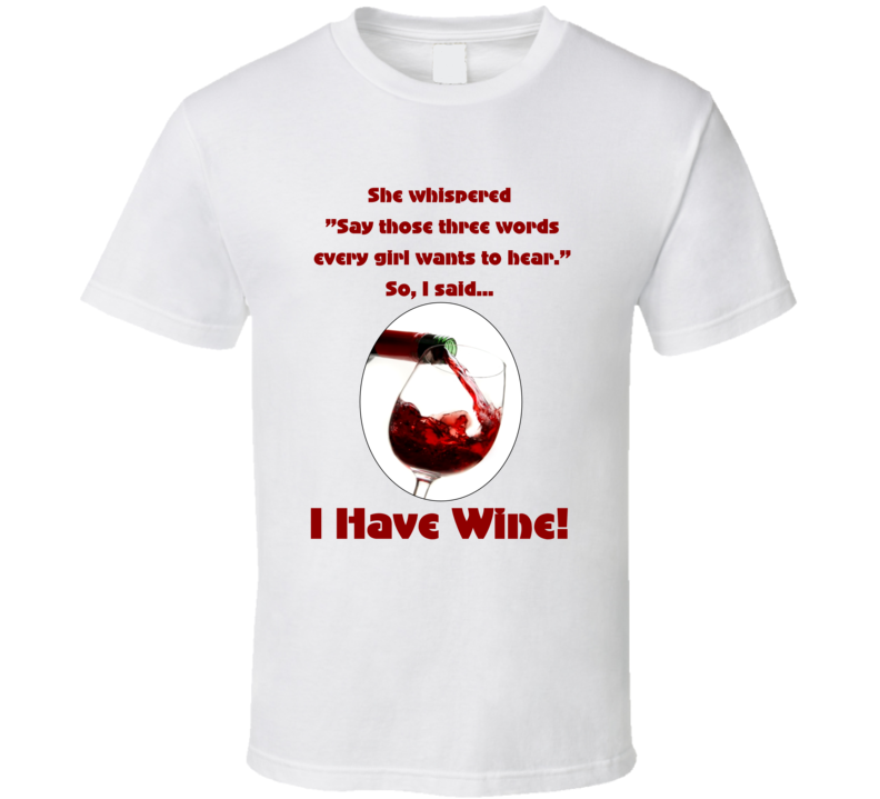 I Have Wine T Shirt