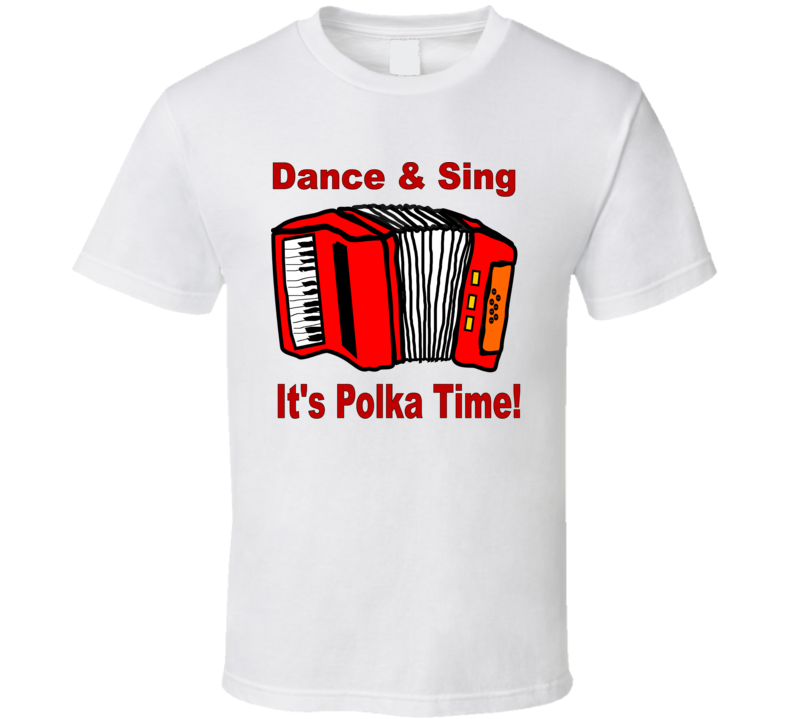 Dance and Sing Polka Time T Shirt