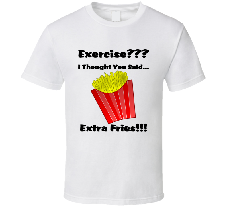 Exercise Extra Fries T Shirt