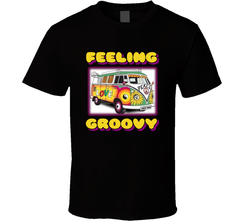 Feeling Groovy T Shirt v.1