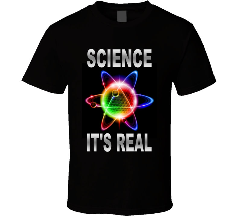 Science - It's Real T Shirt