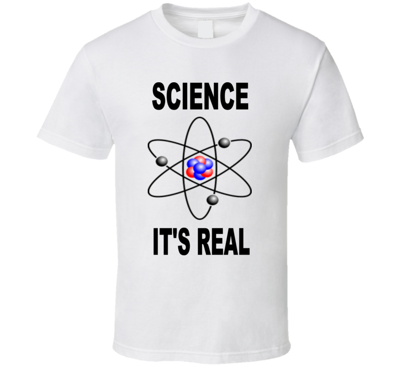 Science - It's Real (Black Text) T Shirt