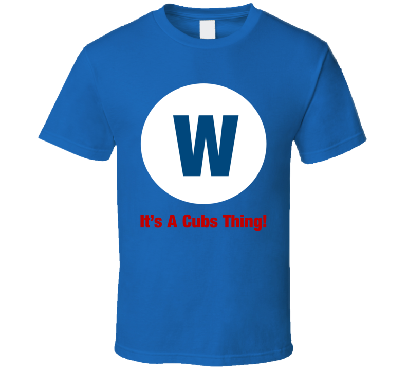 It's a Cubs Thing T Shirt