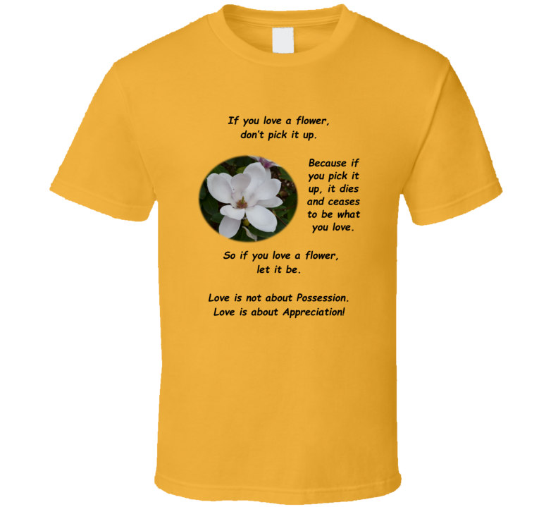 If You Love a Flower (Black Text) T Shirt