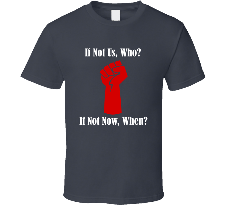 If Not Us Who? T Shirt