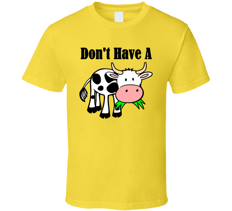 Don't Have A Cow T Shirt