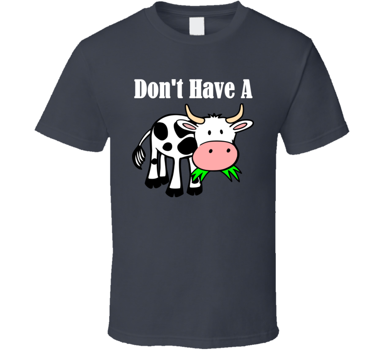 Don't Have A Cow (White Text) T Shirt