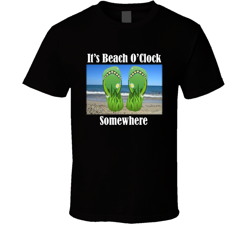 It's Beach O'Clock Somewhere T Shirt