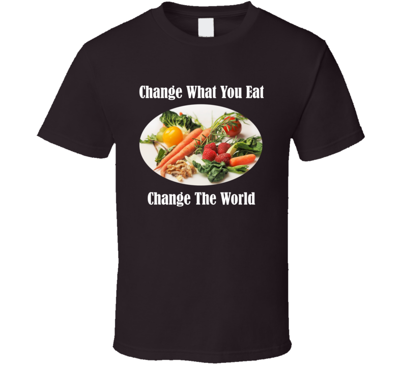 Change What You Eat - Change The World (White Text) T Shirt