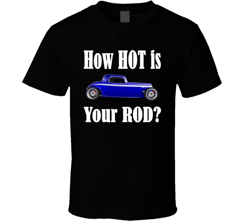 How Hot is Your Rod? (White Text) T Shirt