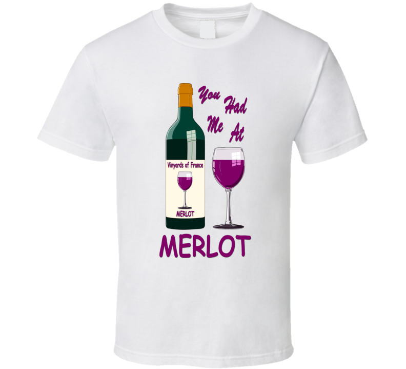You Had Me At Merlot T Shirt