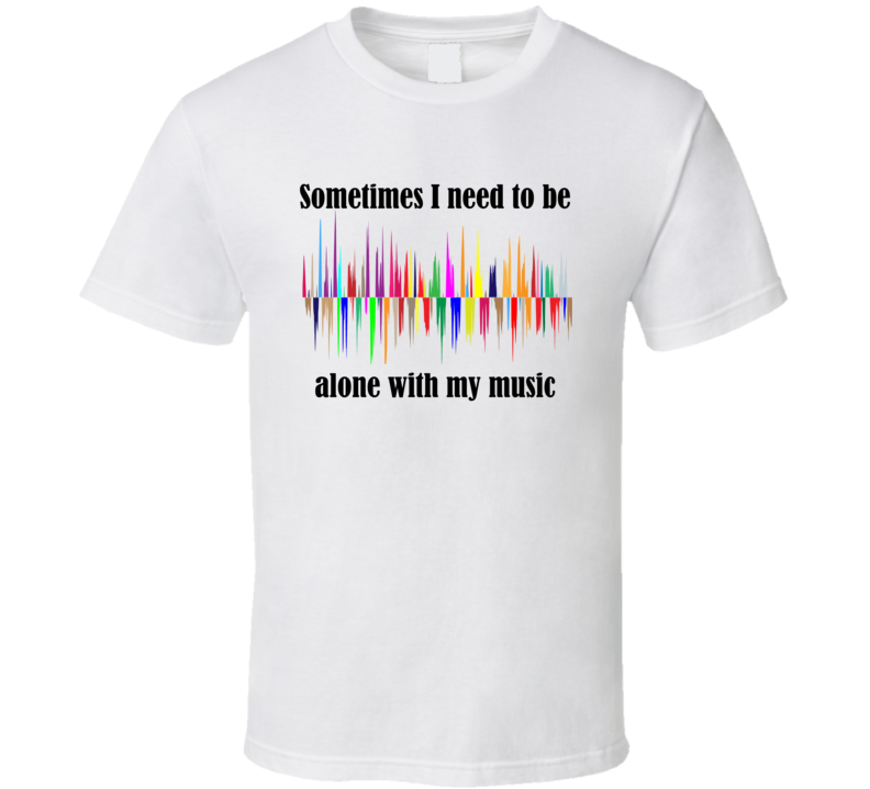 Alone with my Music v.1 T Shirt
