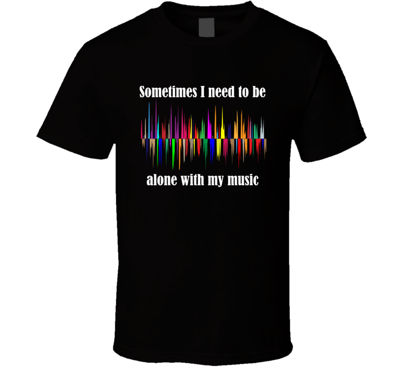 Alone with my Music v.2 T Shirt