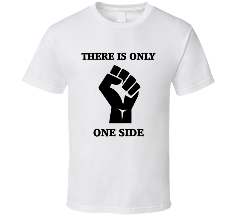 There Is Only One Side V.2 T Shirt